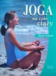 Wendy Teasdill • Joga na czas ciąży