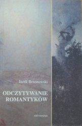 Jacek Brzozowski • Odczytywanie romantyków [Mickiewicz, Słowacki, Malczewski]