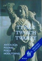 Tysiąc twoich twarzy • Antologia polskiej poezji modlitewnej