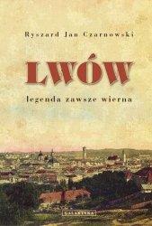 Ryszard Jan Czarnowski • Lwów. Legenda zawsze wierna