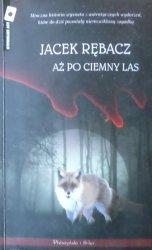 Jacek Rębacz • Aż po ciemny las