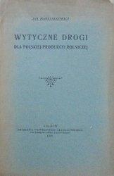 Jan Marszałkowicz • Wytyczne drogi dla polskiej produkcyi rolniczej [1912]