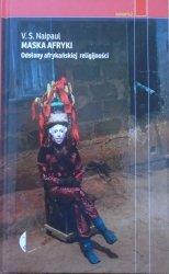 V.S.Naipaul • Maska Afryki. Odsłony afrykańskiej religijności
