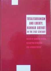 praca zbiorowa • Totalitarianism and Liberty. Hannah Arendt in The 21st Century