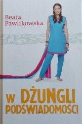 Beata Pawlikowska • W dżungli podświadomości