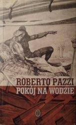 Roberto Pazzi • Pokój na wodzie