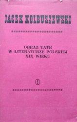 Jacek Kolbuszewski • Obraz Tatr w literaturze polskiej XIX wieku (1805-1889)