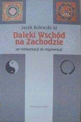 Jacek Bolewski SJ • Daleki Wschód na Zachodzie. Od reinkarnacji do regeneracji