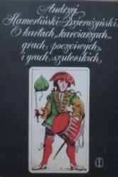 Andrzej Hamerliński Dzierożyński • O kartach, karciarzach, grach poczciwych i grach szulerskich