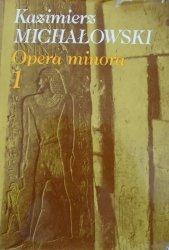 Kazimierz Michałowski • Opera minora 1