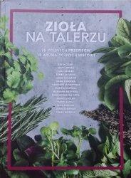 Zioła na talerzu • 75 pysznych przepisów. 15 aromatycznych historii