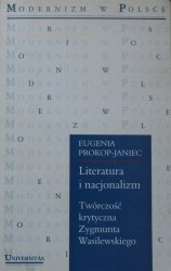 Eugenia Prokop-Janiec • Literatura i nacjonalizm. Twórczość krytyczna Zygmunta Wasilewskiego