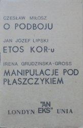 Czesław Miłosz, Jan Józef Lipski, Irena Grudzińska-Gross • O podboju. Etos KOR-u. Manipulacje pod płaszczykiem