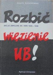 Danuta Suchorowska • Rozbić więzienie UB! Akcje zbrojne AK i WIN 1945-1946