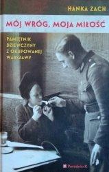 Hanka Zach • Mój wróg, moja miłość. Pamiętnik dziewczyny z okupowanej Warszawy