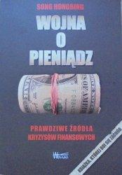 Song Hongbing • Wojna o pieniądz. Prawdziwe źródła kryzysów finansowych