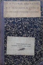 Dr. Benedykt Dybowski • O wpływie trunków alkoholicznych na organizm zwierzęcy i ludzki [1902]