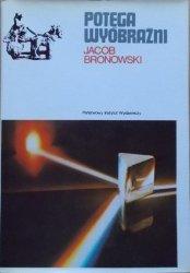 Jacob Bronowski • Potęga wyobraźni