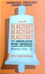 Martin Fritz • Dlaczego? Dlaczego? Dlaczego? 111 zaskakujących pytań i odpowiedzi