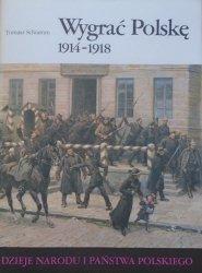 Tomasz Schramm • Wygrać Polskę 1914-1918 [III-57]