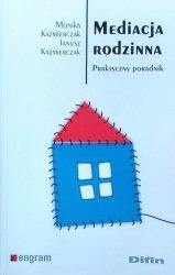 Monika Kaźmierczak Janusz Kaźmierczak • Mediacja rodzinna. Praktyczny poradnik