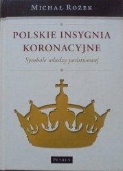 Michał Rożek • Polskie insygnia koronacyjne. Symbole władzy państwowej