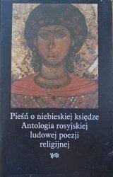 Pieśń o niebieskiej księdze • Antologia rosyjskiej ludowej poezji religijnej