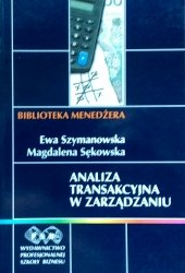Ewa Szymanowska • Analiza transakcyjna w zarządzaniu