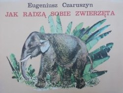 Eugeniusz Czaruszyn • Jak radzą sobie zwierzęta