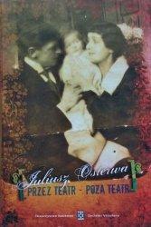 Juliusz Osterwa • Przez teatr - poza teatr