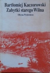 Bartłomiej Kaczorowski • Zabytki starego Wilna