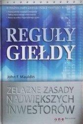 John F. Mauldin • Reguły giełdy. Żelazne zasady największych inwestorów