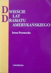 Irena Przemecka • Dwieście lat dramatu amerykańskiego