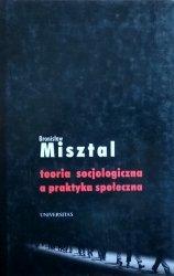 Bronisław  Misztal • Teoria socjologiczna a praktyka społeczna