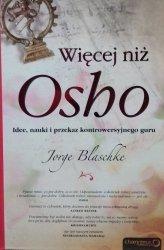 Jorge Blaschke • Więcej niż Osho. Idee, nauki i przekaz kontrowersyjnego guru