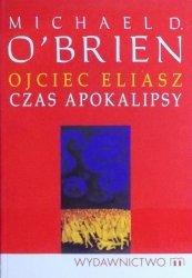 Michael D. O'Brien • Ojciec Eliasz. Czas Apokalipsy [dedykacja autora]