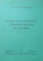 Helena Szwejkowska • Wybrane zagadnienia z dziejów książki XIX -XX wieku