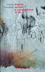 Elżbieta Kaczyńska • Pejzaż miejski z zaściankiem w tle