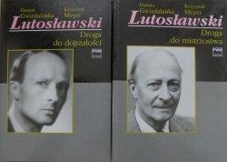 Danuta Gwizdalanka, Krzysztof Meyer • Lutosławski. Droga do dojrzałości. Droga do mistrzostwa