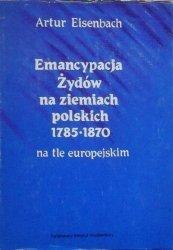 Artur Eisenbach • Emancypacja Żydów na ziemiach polskich 1785-1870 na tle europejskim