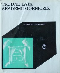 Andrzej Bolewicz • Trudne lata Akademii Górniczej