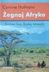 Corinne Hofmann • Żegnaj Afryko. Dalsze losy Białej Masajki