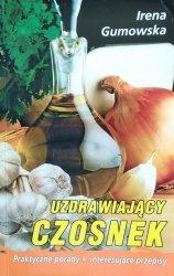 Irena Gumowska • Uzdrawiający czosnek