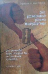 Suzanne Segerstrom • Jak przełamać prawo Murphy'ego. Jak pesymiści mogą osiągnąć to, co realizują optymiści