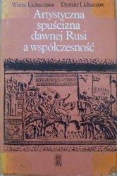 Wiera Lichaczowa, Dymitr Lichaczow • Artystyczna spuścizna dawnej Rusi a współczesność