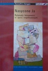 Kenneth J. Gergen • Nasycone Ja. Dylematy tożsamości w życiu współczesnym