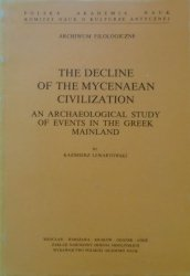 Kazimierz Lewartowski • The Decline of the Mycenaean Civilization. An Archaeological Study of Events in the Greek Mainland