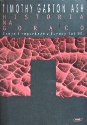 Timothy Garton Ash • Historia na gorąco. Eseje i reportaże z Europy lat dziewięćdziesiątych