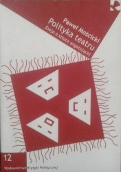 Paweł Mościcki • Polityka teatru. Eseje o sztuce angażującej