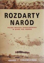 George F. Cholewczynski • Rozdarty naród. Polska brygada spadochronowa w bitwie pod Arnhem